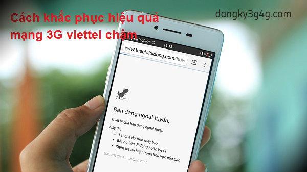 5 phút để xử lý mạng 3G Viettel chậm ( đã được kiểm chứng )