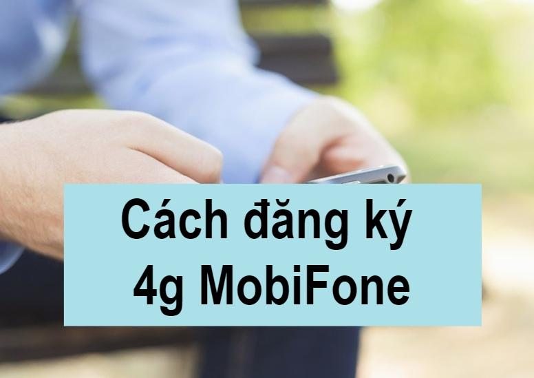 Hỏi đáp cách đăng ký 4g MobiFone nhanh nhất, chính xác nhất