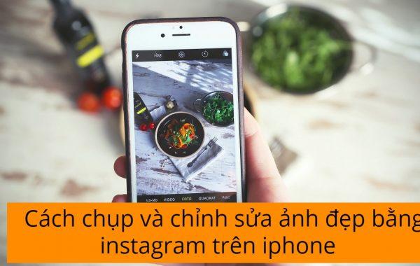 Cách chụp và chỉnh sửa ảnh đẹp bằng instagram trên iphone